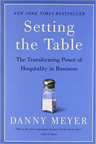 Setting the Table The Transforming Power of Hospitality in Business Danny Meyer, 2006