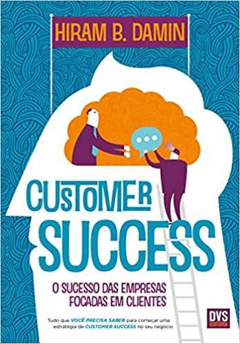 Customer Success O sucesso das empresas focadas em clientes